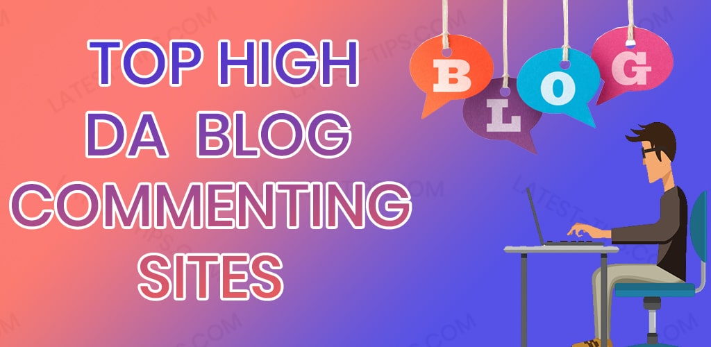 Top High DA Blog Commenting Sites - latest tips