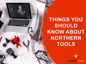 Things Yo Should Know About Northerntools