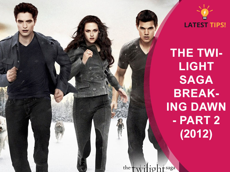 Twilight Movies in Order The Twilight Saga Breaking Dawn Part 2 (2012)