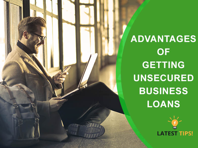 Advantages of Unsecured Business Loans