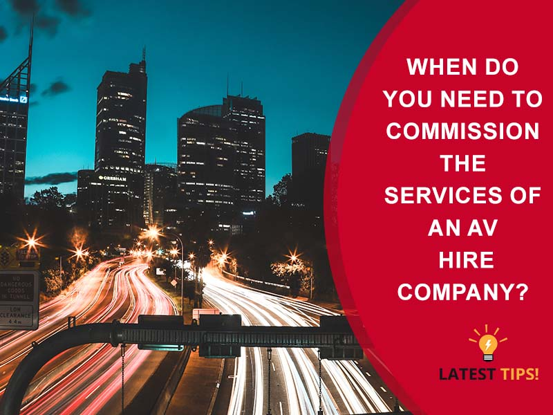 When Do You Need to Commission the Services of an AV Hire Company