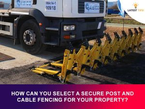 How Can You Select a Secure Post and Cable Fencing for Your Property