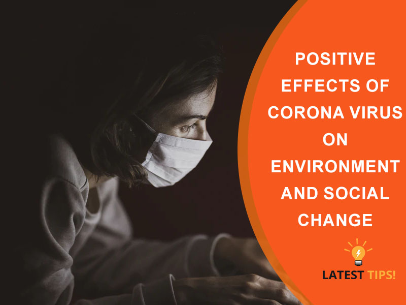 Positive Effects Of Corona Virus On Environment And Social Change