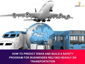 Build A Safety Program For Businesses Relying Heavily on Transportation