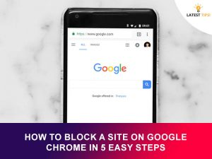 How To Block A Site On Google Chrome In 5 Easy Steps