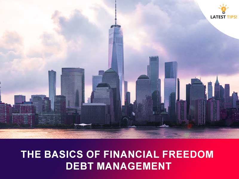 The Basics of Financial Freedom – Debt Management